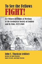To See the Fellows Fight: Eye Witness Accounts of Meetings of the Geological Society of London and Its Club, 1822-1868. Reprint